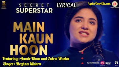 Main Kaun Hoon Lyrics - Secret Superstar