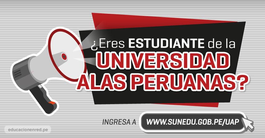 SUNEDU: ¿Eres estudiante de la Universidad Alas Peruanas - UAP? www.sunedu.gob.pe