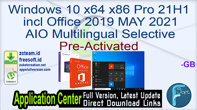 Windows 10 x64 x86 Pro 21H1 incl Office 2019 MAY 2021 AIO Multilingual Selective Pre-Activated_ ZcTeam.id
