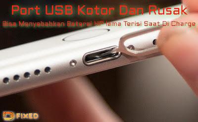 Port usb kotor dan rusak mengakibatkan baterai handphone lama terisi
