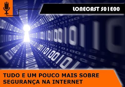 Lonecast S01E00 - Segurança da Informação