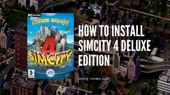 How to Install SimCity 4 Deluxe Edition