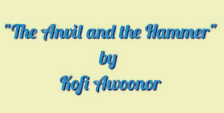 "Comprehensive Analysis of Kofi Awoonor Poem, ""The Anvil and the Hammer"""