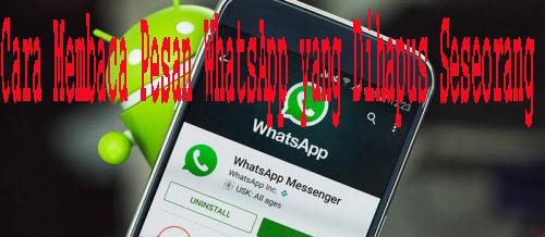 Cara Membaca Pesan WhatsApp yang Dihapus Seseorang