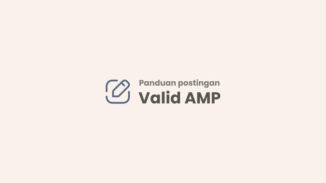 Cara Membuat Artikel atau Postingan Valid AMP HTML