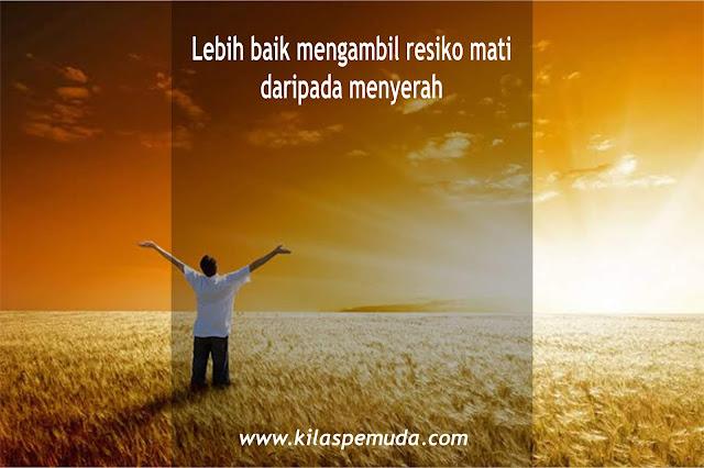 lebih baik mengambil resiko mati daripada menyerah