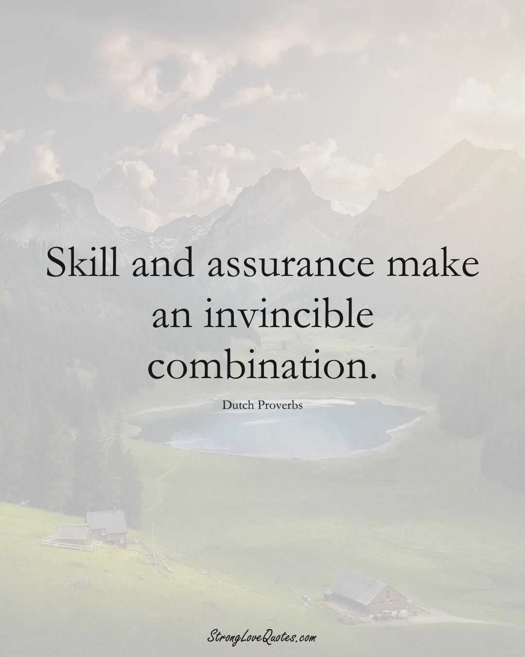 Skill and assurance make an invincible combination. (Dutch Sayings);  #EuropeanSayings