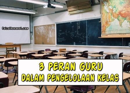 3 peran guru dalam pengelolaan kelas - faizalhusaeni.com - faizal husaeni