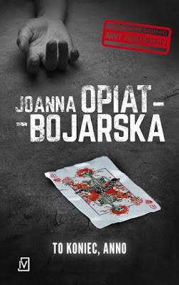 """To koniec, Anno' Joanna Opiat - Bojarska [PATRONAT BLOGA]"