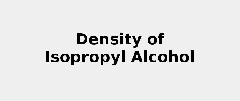 Density of Isopropyl Alcohol