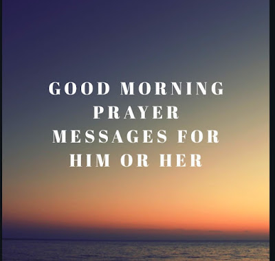 Good morning prayer messages for him or her