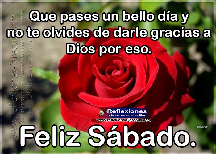 Feliz sábado, que pases un bello día y no te olvides de darle gracias a dios por eso.