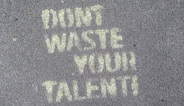 "don""t waist your talent"