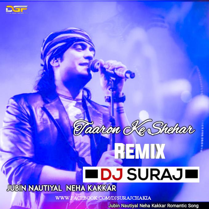 Taaron Ke Shehar (Neha Kakkar Jubin Nautiyal) Remix Dj Suraj Chakia