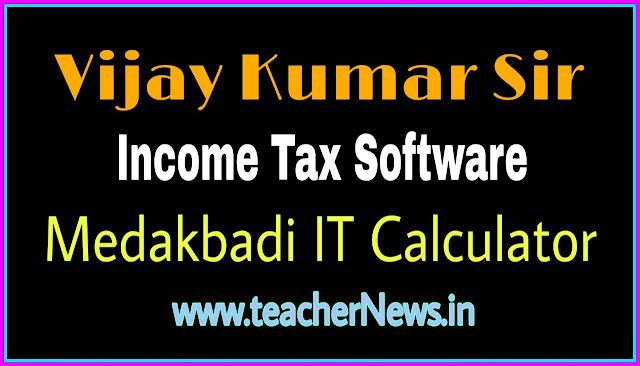 Vijay Kumar Income Tax Software 2019-20 for AP TS Teachers, Employees - Medakbadi IT Calculation