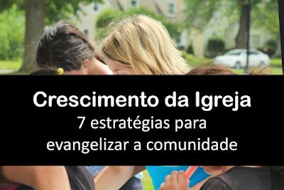 Crescimento da Igreja - 7 estratégias para evangelizar a comunidade