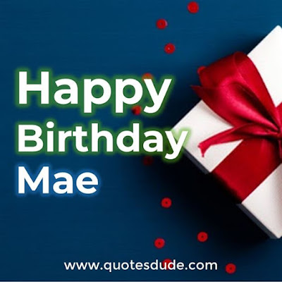 Happy Birthday Mae.