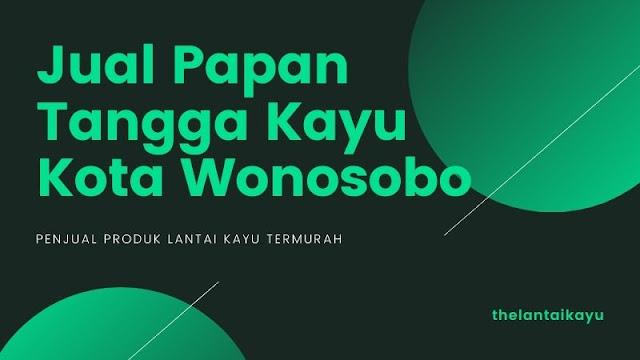 Jual Papan Tangga Kayu Kota Wonosobo