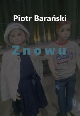 """Znowu"" – Piotr Barański"