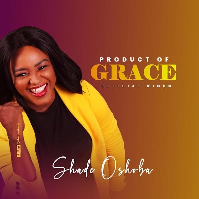 "[Music + Video] Shade Oshoba - ""Product Of Grace"""