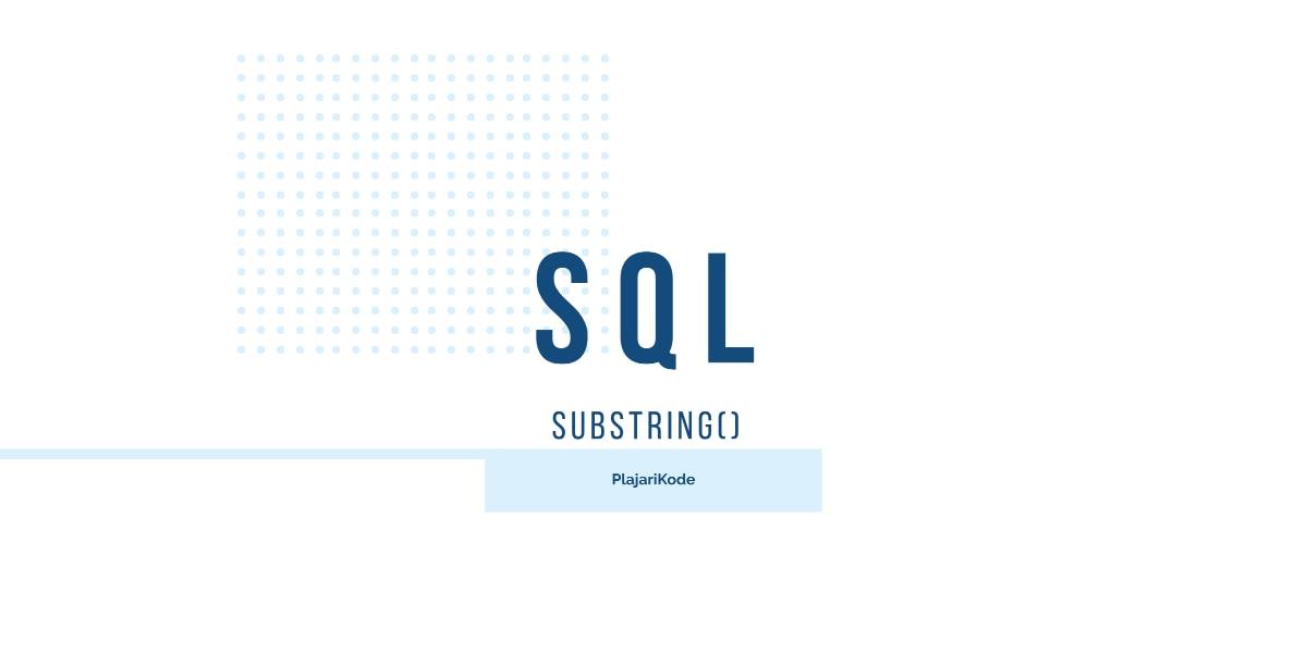 PlajariKode - Fungsi SUBSTRING() pada SQL