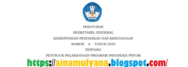 dinyatakan bahwa Program Indonesia Pintar Pendidikan Dasar dan Pendidikan Menengah yang s PERSEKJEN KEMENDIKBUD NOMOR 8 TAHUN 2020 JUKNIS JUKLAK PIP TAHUN 2020