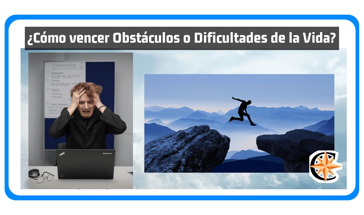 ¿Cómo vencer Obstáculos o Dificultades de la Vida?