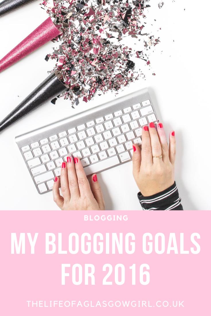 Pinterest Image for Blogging Goals for 2016 on Thelifeofaglasgowgirl.co.uk