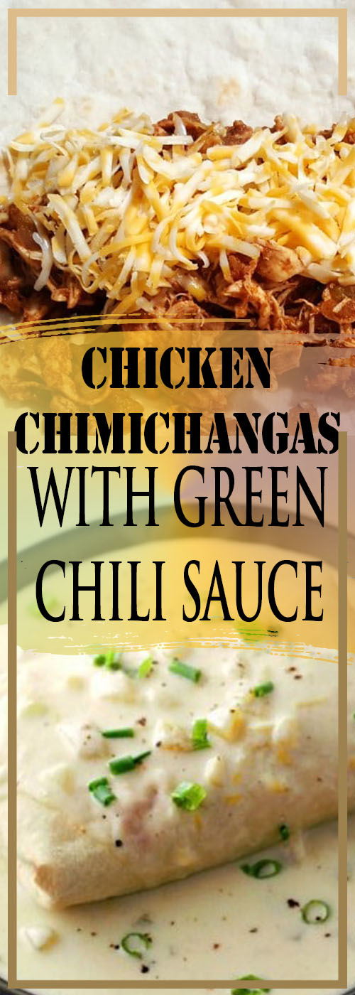 CHICKEN CHIMICHANGAS WITH GREEN CHILI SAUCE RECIPE