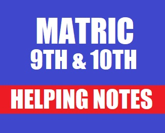 Matric (9th and 10th Class) Helping Notes of All Subjects