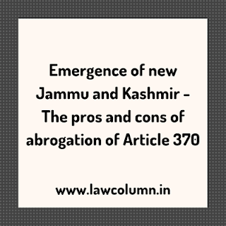 Emergence of new Jammu and Kashmir - The pros and cons of abrogation of Article 370