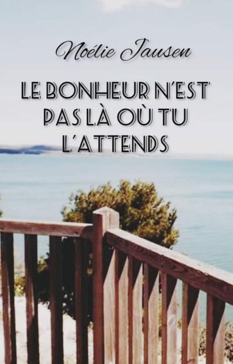 Le bonheur n'est pas là où tu l'attends - Noélie Jausen [7]