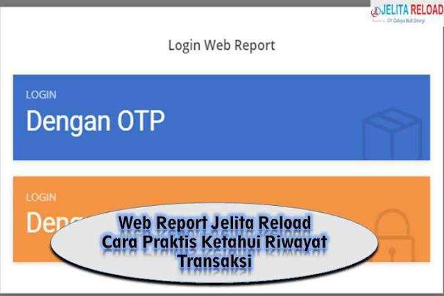 Web Report Jelita Reload Cara Praktis Ketahui Riwayat Transaksi