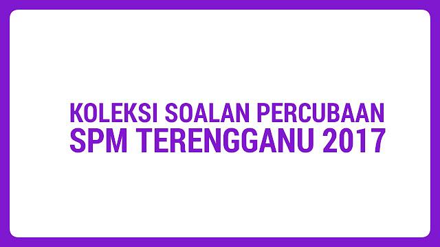 Koleksi Soalan Percubaan SPM Terengganu 2017