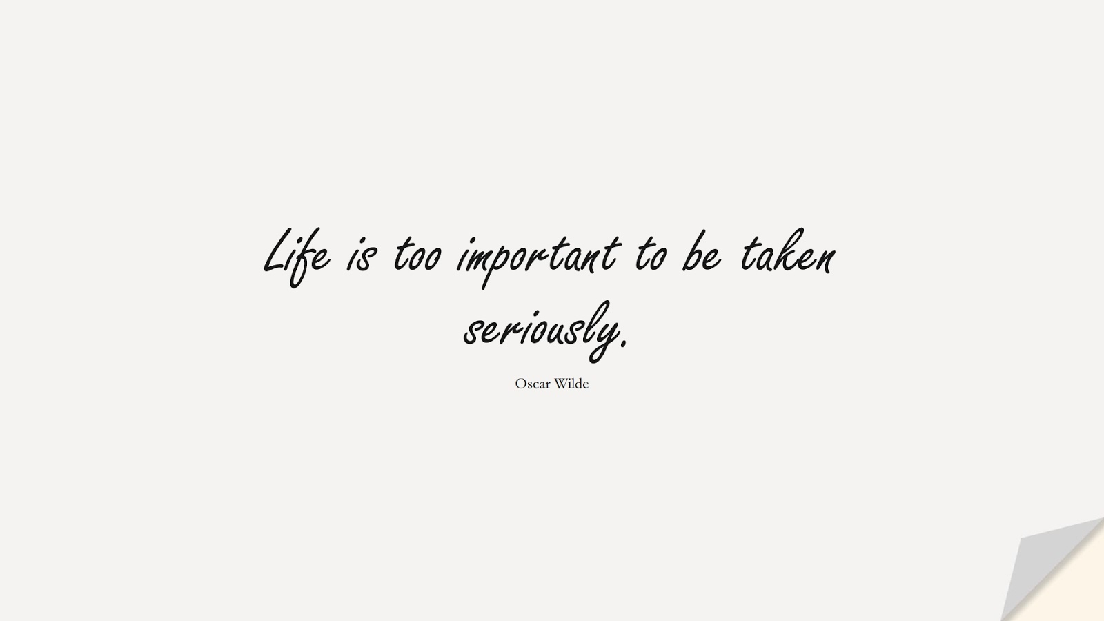 Life is too important to be taken seriously. (Oscar Wilde);  #ShortQuotes