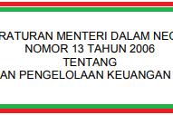 Permendagri No 13 [Tahun] 2006 (Permendagri No 13/2006) (Tentang) Pedoman PENGELOLAAN KEUANGAN DAERAH