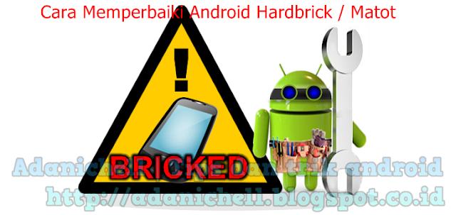 Cara Memperbaiki Android Hardbrick / Matot
