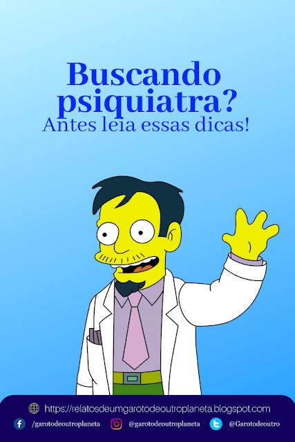 Está procurando um psiquiatra? Antes leia (Dicas)