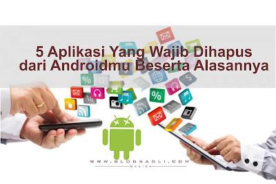 5 Aplikasi Yang Wajib Dihapus dari Androidmu Beserta Alasannya