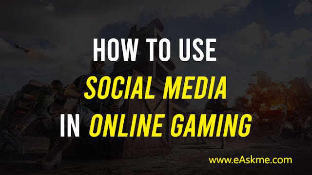 Guide To Use Social Media In Online Gaming: eAskme