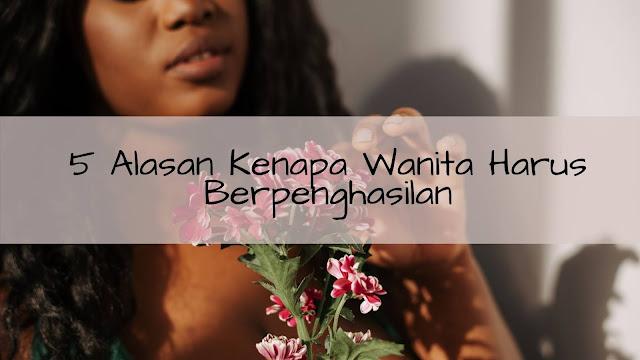 5 Alasan Kenapa Wanita (Berkeluarga) Tetap Harus Berpenghasilan