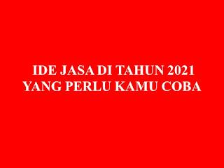 IDE JASA DI TAHUN 2021 YANG PERLU KAMU COBA