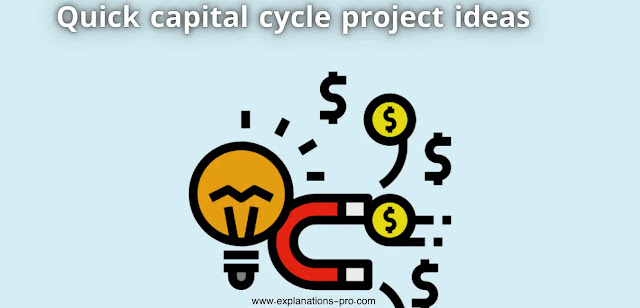 Quick capital cycle project ideas (5 great ideas in 2021)