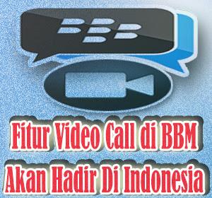 Akhirnya Fitur Video Call (Panggilan Video) BBM Akan Hadir Di Indonesia, Ini Dia Cara Menggunakannya