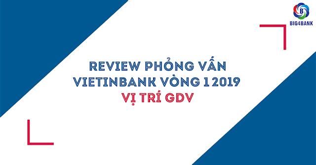 Review Phỏng Vấn Vietinbank Vòng 1- 2019 Vị Trí GDV