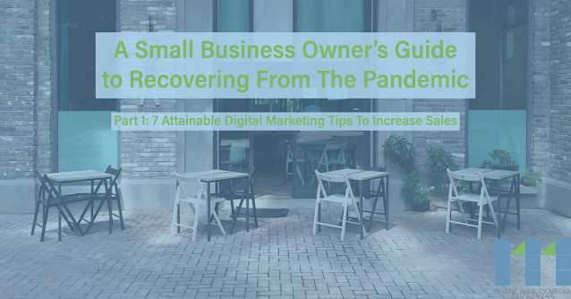 "A Business front with outdoor seating with empty tables and a text box that says,""A Small Business Owners Guide to Recovering From The Pandemic - Part 1: 7 Essential Digital Marketing Tips to Increase Sales """