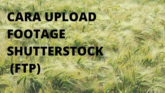 Cara Upload video ke shuterstock dengan FTP