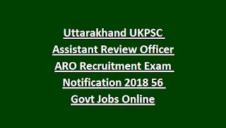 Uttarakhand UKPSC Assistant Review Officer ARO Recruitment Exam Notification 2018 56 Govt Jobs Online