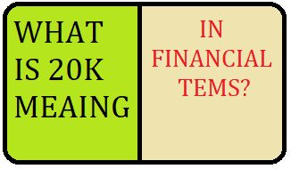 20K Meaning in Financial Term