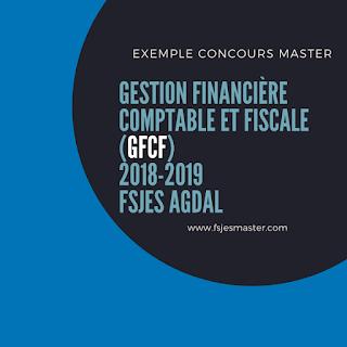 Exemple Concours Master Gestion Financière Comptable et Fiscale (GFCF) 2018-2019 - Fsjes Agdal